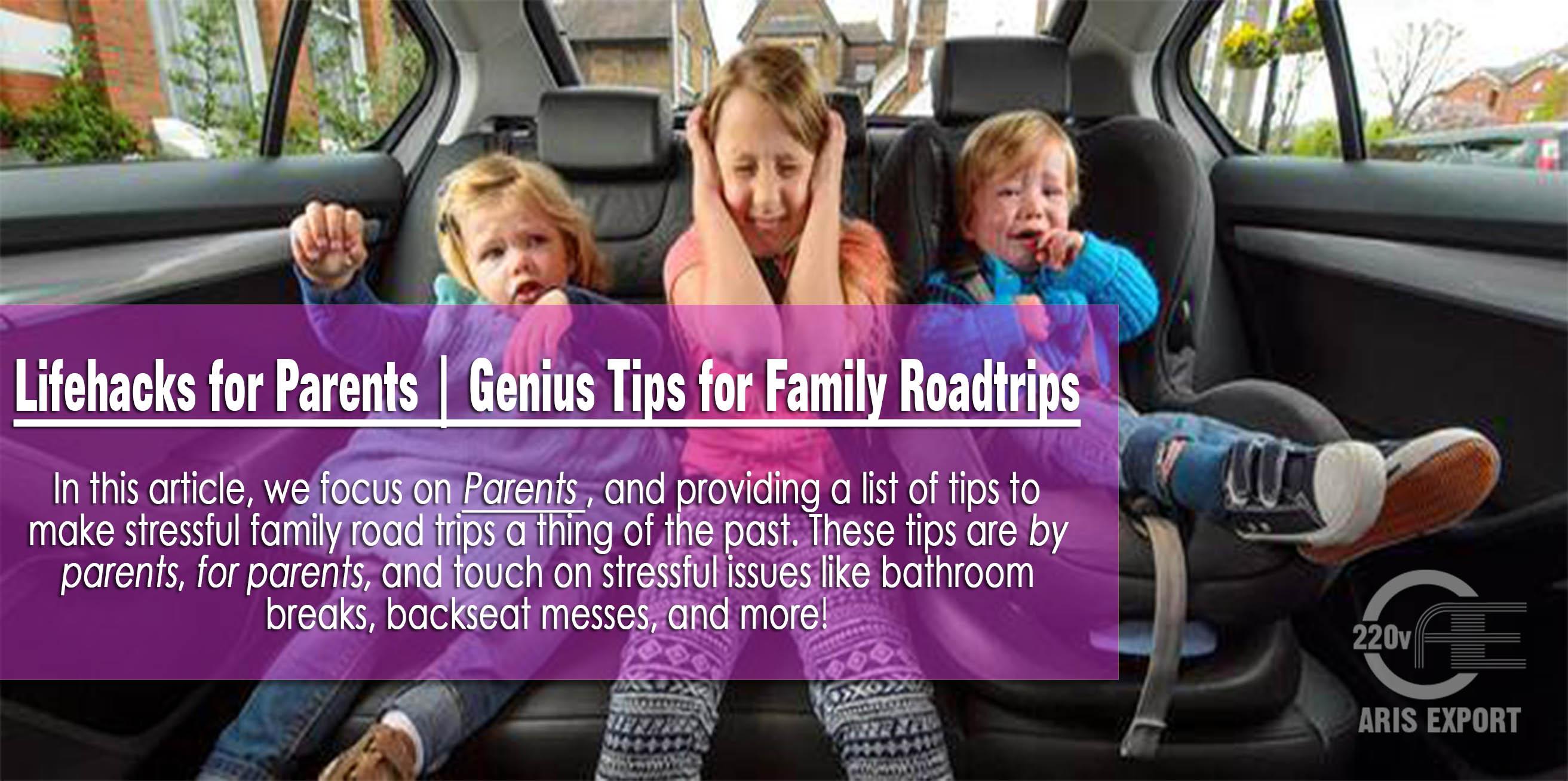 aris moving ~ genius lifehacks for parents- family road trips